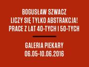 Bogusław Szwacz. Liczy się tylko abstrakcja! Prace z lat 40-tych i 50-tych., Galeria Piekary