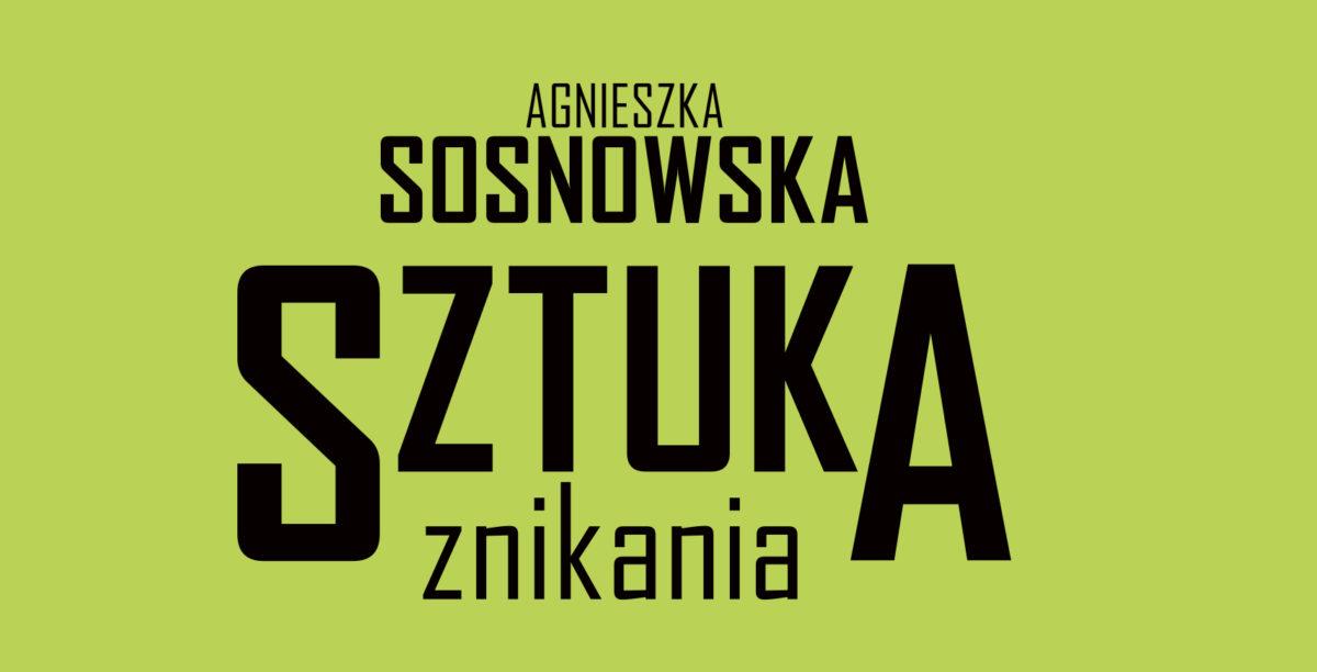 """""""Sztuka znikania. Teatralność wczasach ponowoczesnych"""" Agnieszki Sosnowskiej"""